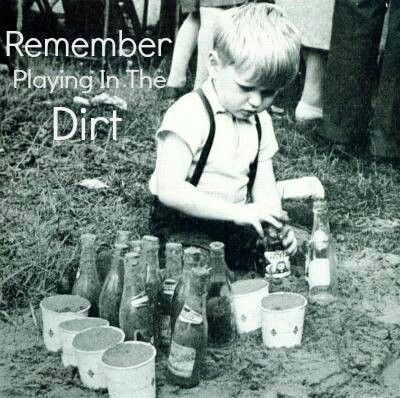 Playing in the Dirt...we all loved it! Playing in the dirt was my hobby :D Making mud pies, finding rose quartz, worms and so on... : )
