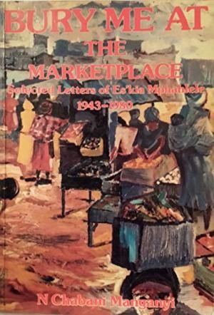 Stock Image Bury Me at the Marketplace. Selected Letters of Es'kia Mphahlele 1943 - 1980  Manganyi, N. Chabani  Published by Skotaville, Johannesburg (1984) ISBN 10: 0620067799 ISBN 13: 9780620067799
