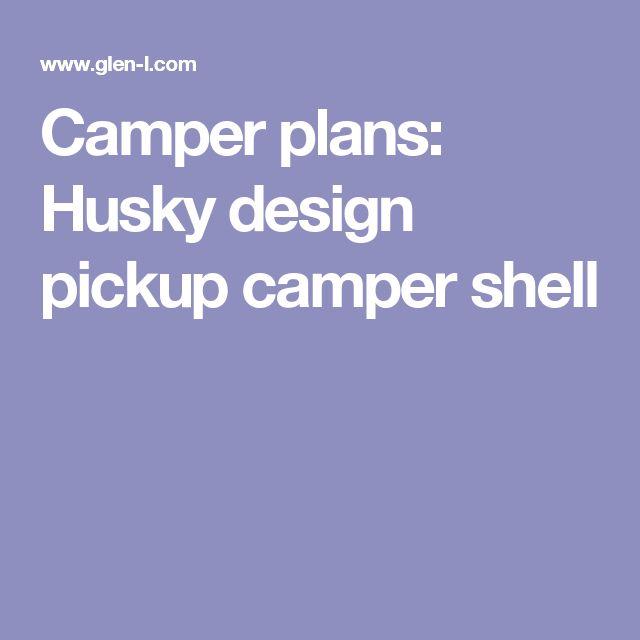 Camper plans: Husky design pickup camper shell