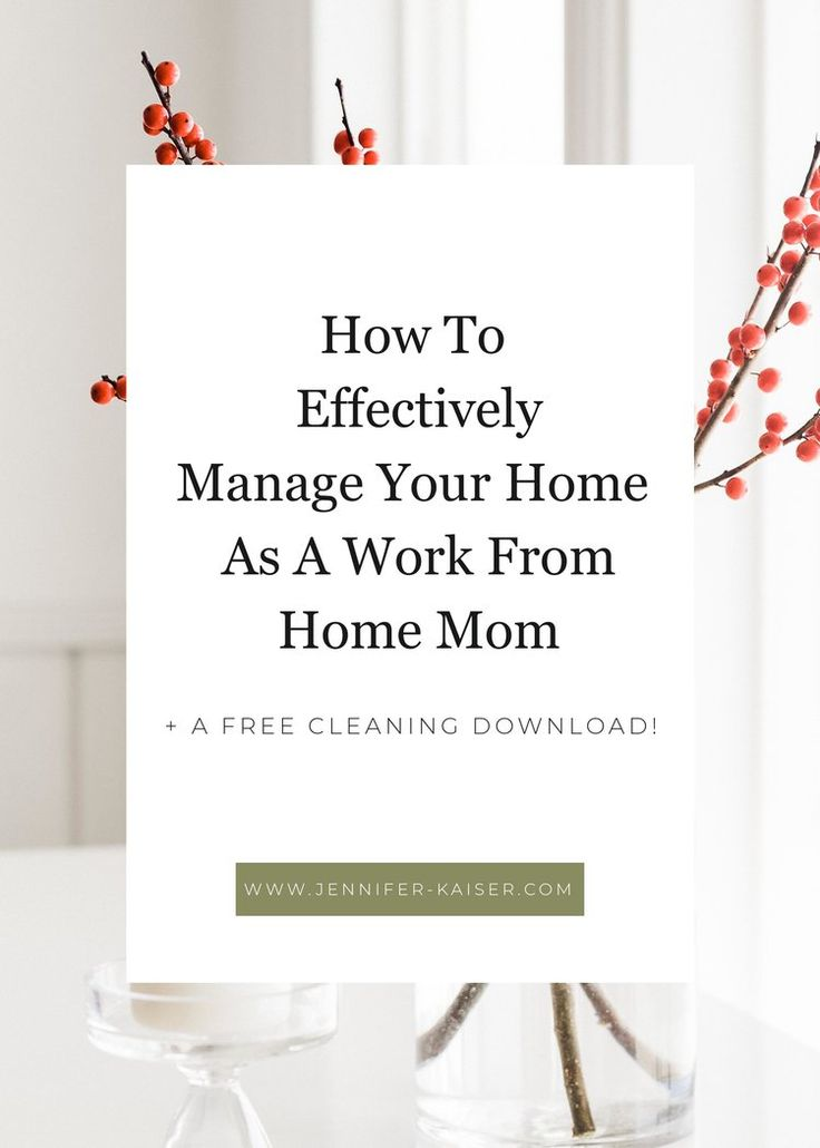 How To Effectively Manage Your Home As A Work From Home Mom