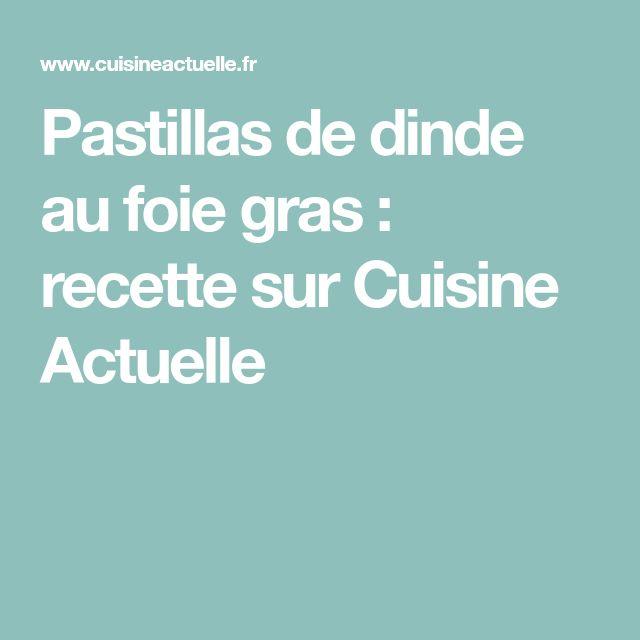 Pastillas de dinde au foie gras : recette sur Cuisine Actuelle