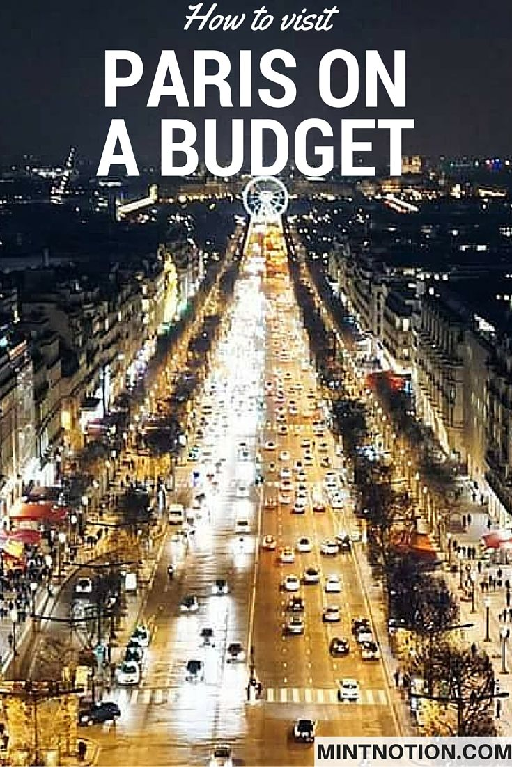 Visit Paris on a budget. Save money in Paris. Affordable vacation.