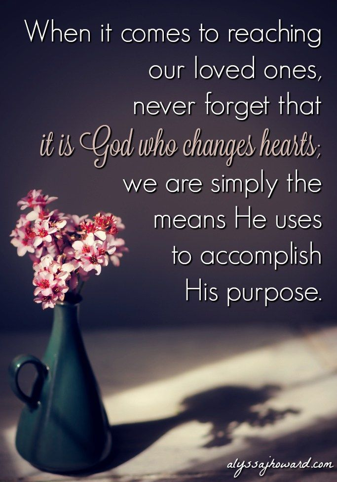 It's not our job to change hearts; it's our job to be willing to share the truth in love.