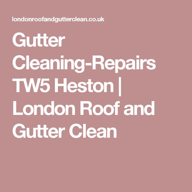 Gutter Cleaning-Repairs TW5 Heston | London Roof and Gutter Clean