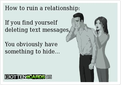 How+to+ruin+a+relationship:    If+you+find+yourself+  deleting+text+messages,+    You+obviously+have+  something+to+hide...