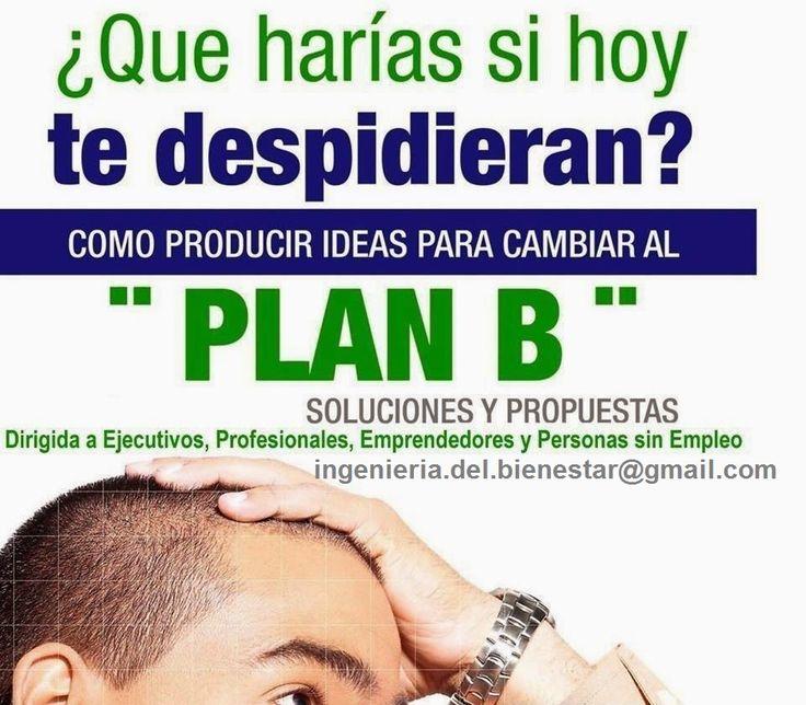 """Un Plan B que será mejor que el Plan A.  ¿Tu empleo es seguro? ¿Apenas sobrevives con tu sueldo? ¿Haz logrado lo que soñaste? ¿Si sigues haciendo lo que haces lograrás tus sueños? ¿Eres próspero y feliz? Si tus respuestas son NO NO NO NO NO o algo por el estilo te invito a participar de nuestra capacitación """"Plan B"""", te brindaremos ideas que puedes aplicar inmediatamente para que inicies una vida próspera y feliz.  Comunícate al whatsapp +57 3158006196 ó a ingenieria.del.bienestar@gmail.com"""