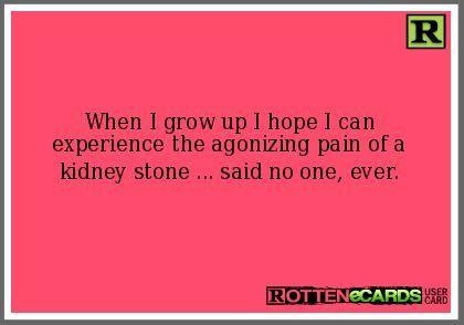Kidney Stones Funny on Pinterest | Kidney Stone Humor, Dialysis ...
