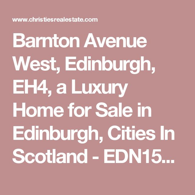Barnton Avenue West, Edinburgh, EH4, a Luxury Home for Sale in Edinburgh, Cities In Scotland - EDN150152 | Christie's International Real Estate