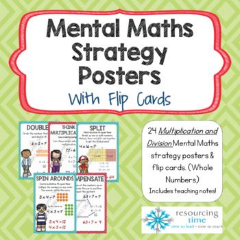 Mental Math Strategy Posters + Flip Cards (Multiplication and Division - Whole Numbers) A set of 24 A4 highly appealing posters and A6 flip cards, with examples, to use as a teaching tool to support modelling and for display in your class. This set includes the strategies to assist students in developing fluency of times tables as well as the application of strategies to larger