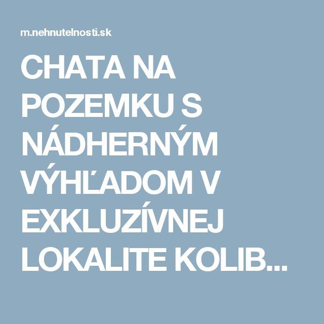 CHATA NA POZEMKU S NÁDHERNÝM VÝHĽADOM V EXKLUZÍVNEJ LOKALITE KOLIBY - Bratislava - Nehnutelnosti.sk