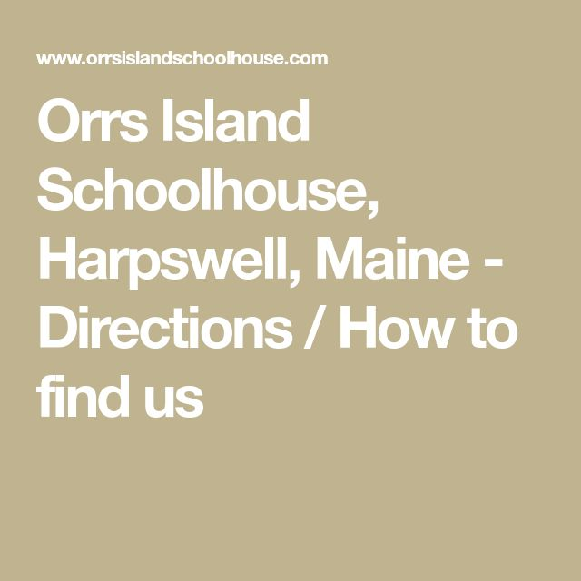Orrs Island Schoolhouse, Harpswell, Maine - Directions / How to find us