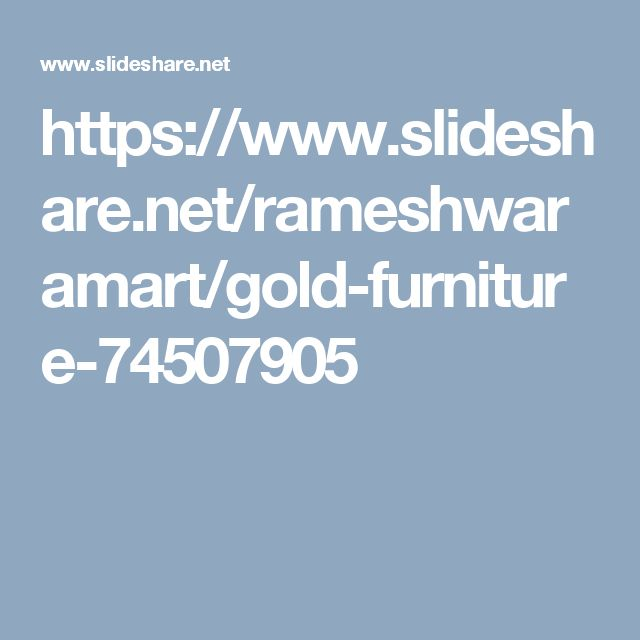 https://www.slideshare.net/rameshwaramart/gold-furniture-74507905