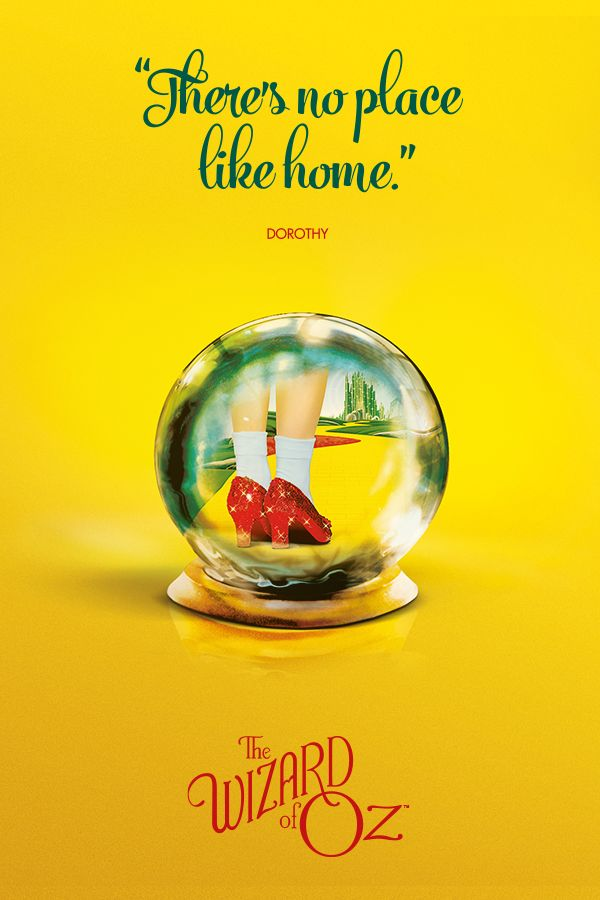 """There's no place like home."" - The Wizard of Oz"