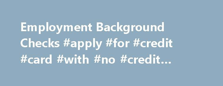 Employment Background Checks #apply #for #credit #card #with #no #credit #history http://credit.remmont.com/employment-background-checks-apply-for-credit-card-with-no-credit-history/  #credit report check # Employment Background Checks By Alison Doyle. Job Searching Expert Welcome to About.com Job Search, led by Read More...The post Employment Background Checks #apply #for #credit #card #with #no #credit #history appeared first on Credit.