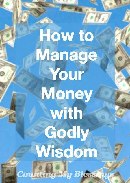 How to Manage Your Money with Godly Wisdom - Counting My Blessings