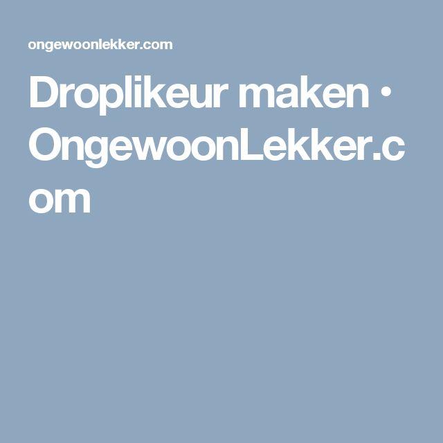 Droplikeur maken • OngewoonLekker.com