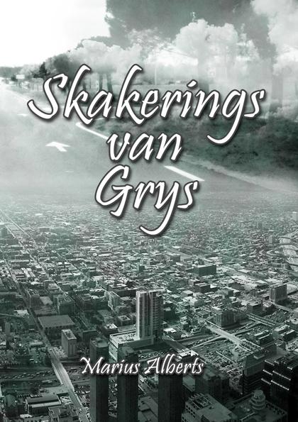 Skakerings van Grys.  'n fantastiese digbundel deur Marius Alberts!