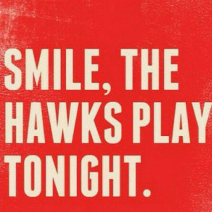 I only smile on days the Hawks play.