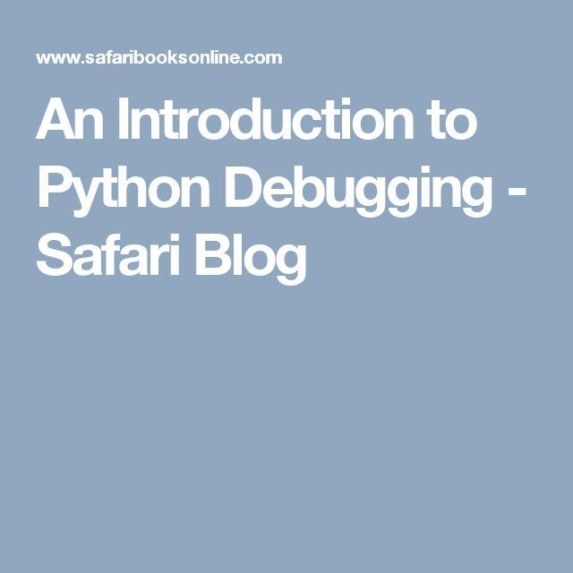 An Introduction to Python Debugging - Safari Blog