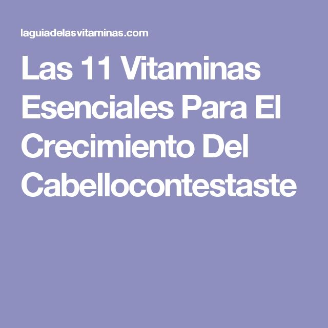 Las 11 Vitaminas Esenciales Para El Crecimiento Del Cabellocontestaste