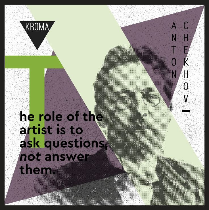 """The Role Of The Artist Is To Ask Questions, Not Answer Them"" by Anton Chekhov  #KROMA #KROMAmagazine #KROMAfamousquotes #AntonChekhov #writer"