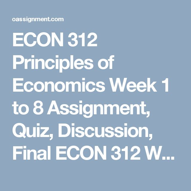 ECON 312 Principles of Economics Week 1 to 8 Assignment, Quiz, Discussion, Final  ECON 312 Week 1 Homework (25 Questions and Answers)  ECON 312 Week 2 Homework (14 Questions and Answers)  ECON 312 Week 3 Homework (14 Questions and Answers)  ECON 312 Week 4 Homework (13 Questions nd Answers)  ECON 312 Midterm Exam (30 MCQ's)  ECON 312 Week 5 Homework (13 Questions and Answers)  ECON 312 Week 6 Homework (13 Questions and Answers)  ECON 312 Week 7 Homework (21 Questions and Answers)  ECON 312…