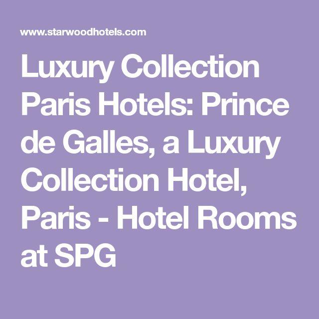 Luxury Collection Paris Hotels: Prince de Galles, a Luxury Collection Hotel, Paris - Hotel Rooms at SPG
