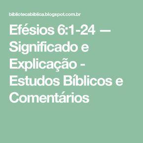 Efésios 6:1-24 — Significado e Explicação - Estudos Bíblicos e Comentários