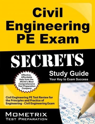 Civil Engineering Pe Exam Secrets: Civil Engineering Pe Test Review for the Principles and Practice of Engineerin...