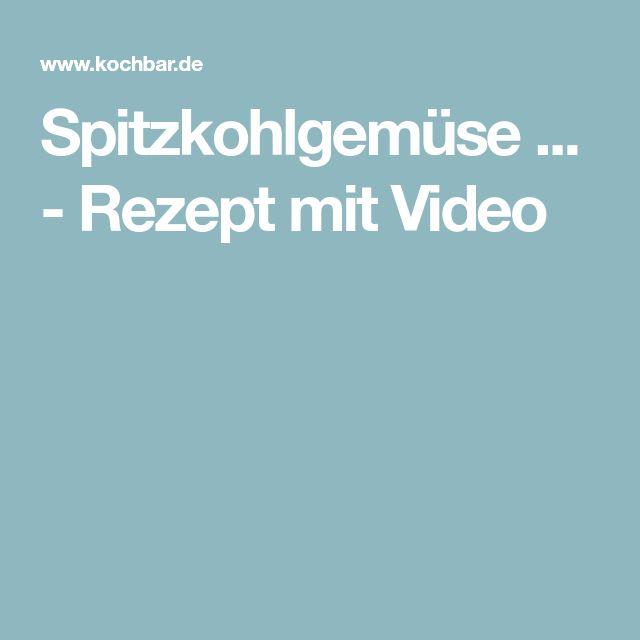 Spitzkohlgemüse ... - Rezept mit Video