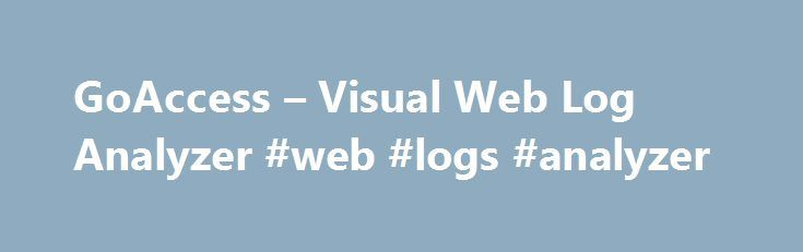 GoAccess – Visual Web Log Analyzer #web #logs #analyzer http://anaheim.remmont.com/goaccess-visual-web-log-analyzer-web-logs-analyzer/  # What is it? Why GoAccess? GoAccess was designed to be a fast, terminal-based log analyzer. Its core idea is to quickly analyze and view web server statistics in real time without needing to use your browser (great if you want to do a quick analysis of your access log via SSH, or if you simply love working in the terminal ). While the terminal output is the…