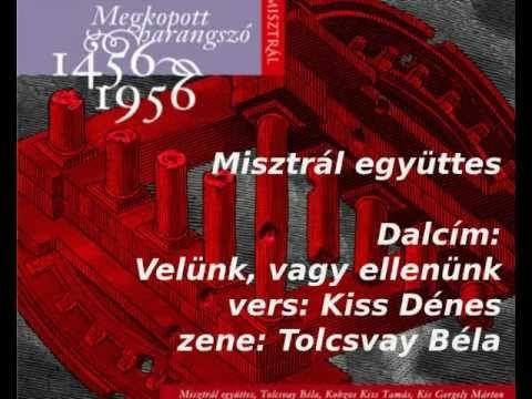 Velünk, vagy ellenünk - Kiss Dénes verse; előadó: Tolcsvay Béla és a Mis...