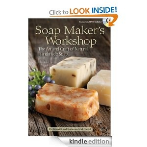 Soap Maker's Workshop: The Art and Craft of Natural Homemade Soap by Robert and Katherine McDaniel