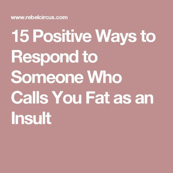 15 Positive Ways to Respond to Someone Who Calls You Fat as an Insult