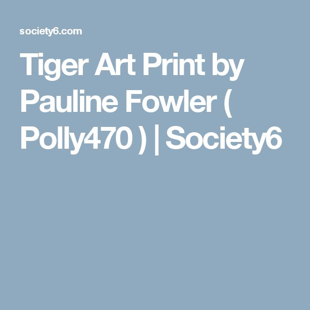 Tiger Art Print by Pauline Fowler ( Polly470 ) | Society6