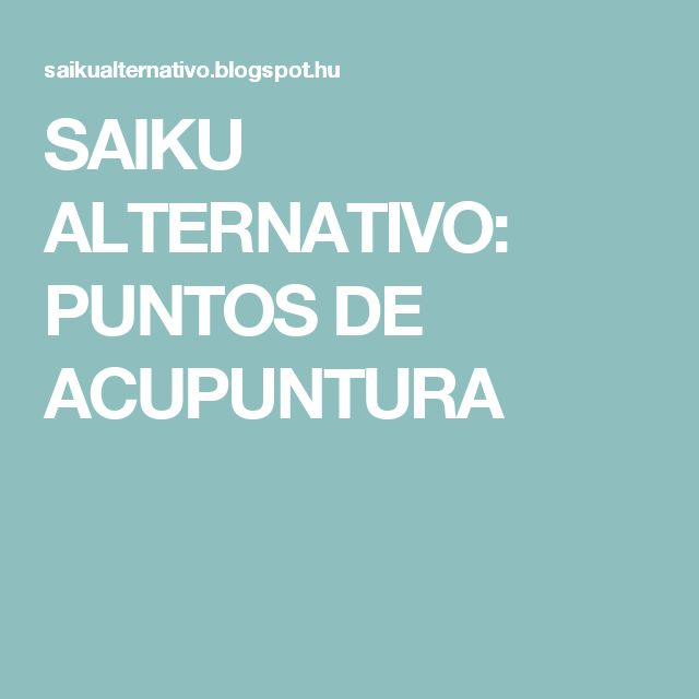 SAIKU ALTERNATIVO: PUNTOS DE ACUPUNTURA