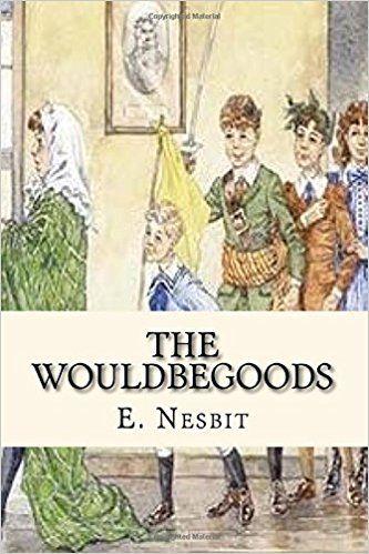 The Wouldbegoods: E. Nesbit: 9781544626222: Amazon.com: Books