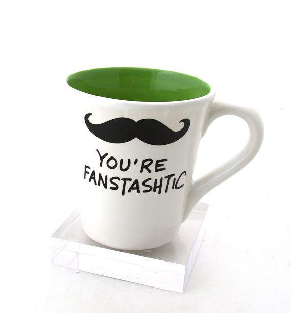 Mustache mug you're fanstashtic by LennyMud on Etsy, $16.00