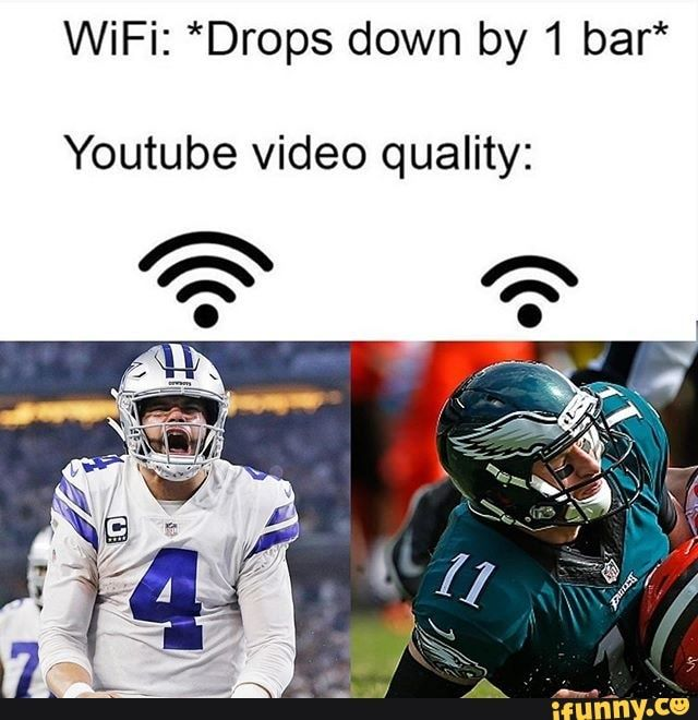 Wifi Drops Down By 1 Bar Youtube Video Quality Ifunny Nfl Memes Funny Funny Sports Memes Nfl Memes