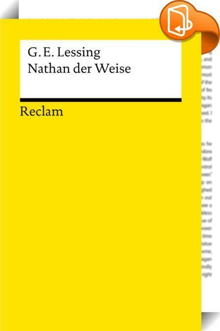 """Nathan der Weise    :  Gotthold Ephraim Lessings """"Nathan der Weise"""" (1779 erschienen und 1783 uraufgeführt) ist eines der zentralen Werke der deutschen Aufklärung. Der Text, der sich mit seiner Bezeichnung als """"dramatisches Gedicht"""" der Festlegung auf eine der dramatischen Gattungen entzieht, trug wesentlich dazu bei, den Blankvers als den klassischen deutschen Dramenvers zu etablieren. Mit seinem """"Nathan"""" reagierte Lessing auf die religiöse Orthodoxie und Intoleranz seiner Zeit. Ort d..."""
