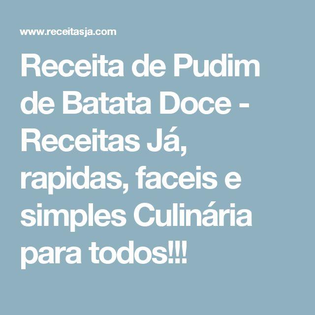Receita de Pudim de Batata Doce - Receitas Já, rapidas, faceis e simples Culinária para todos!!!
