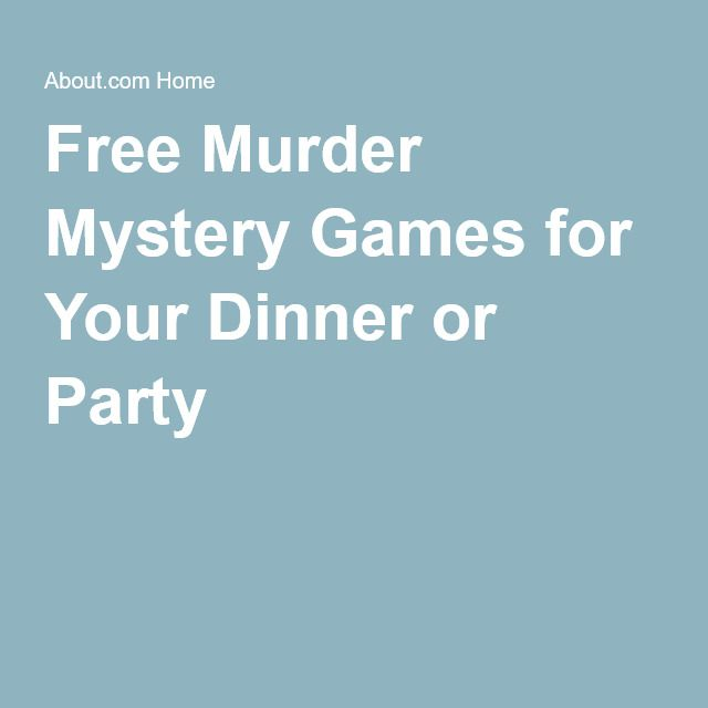 Free Murder Mystery Games for Your Dinner or Party