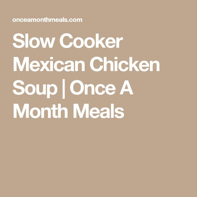 Slow Cooker Mexican Chicken Soup   Once A Month Meals