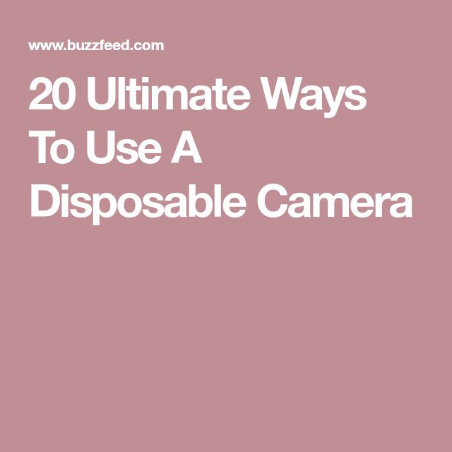 20 Ultimate Ways To Use A Disposable Camera