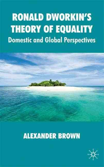 Ronald Dworkin's Theory of Equality: Domestic and Global Perspectives