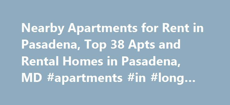 Nearby Apartments for Rent in Pasadena, Top 38 Apts and Rental Homes in Pasadena, MD #apartments #in #long #beach http://apartment.remmont.com/nearby-apartments-for-rent-in-pasadena-top-38-apts-and-rental-homes-in-pasadena-md-apartments-in-long-beach/  #pasadena apartments # Pasadena, MD Apartments and Homes for Rent Moving To: XX address The cost calculator is intended to provide a ballpark estimate for information purposes only and is not to be considered an actual quote of your total…