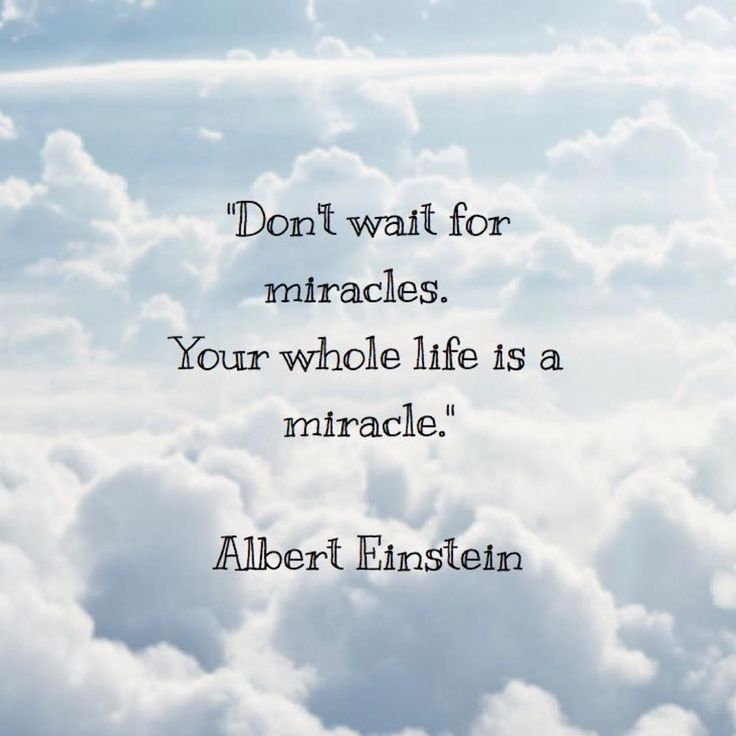 Dont Wait For Miracles Your Whole Life Is A Miracle Albert