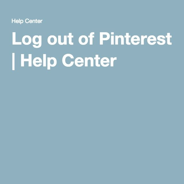 Log out of Pinterest | Help Center | My HIV | Pinterest | Logged ...
