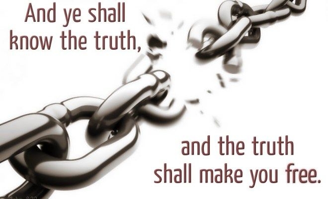 And ye shall know the truth, and the truth shall make you  – John 8:32