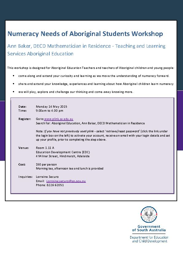 Register for the 'DECD Mathematician in Residence' workshop for Aboriginal Education Teachers and educators teaching of Aboriginal children and young people being held at EDC on Monday 14 May 2015  The workshop will: • extend your curiosity and learning as we move the understanding of numeracy forward. • share and extend your knowledge, experiences and learning about how Aboriginal children learn numeracy • we will play, explore and challenge our thinking and come away knowing more.